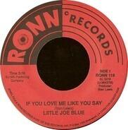 Little Joe Blue - If You Love Me Like You Say / Sweet 16