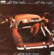 Little Bob Story - Off the Rails