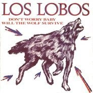 Los Lobos - Don't Worry Baby / Will The Wolf Survive (Vinyl Single)