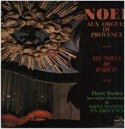 Louis-Claude Daquin / Pierre Bardon - Noel Aux Orgues De Provence - Six Noels De D'Aquin - Pierre Bardon Aux Orgues Historiques De Saint-