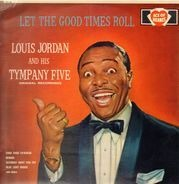 Louis Jordan And His Tympany Five - Let The Good Times Roll