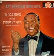 Louis Jordan & His Tympany Five - Let the Good Times Roll