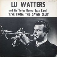 Lu Watters And The Yerba Buena Jazz Band - Live From The Dawn Club