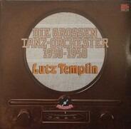 Lutz Templin - Die Grossen Tanz-Orchester 1930-1950