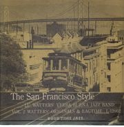 Lu Watters And The Yerba Buena Jazz Band - The San Francisco Style: Vol 2 Watter's Originals And Ragtime