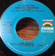 Lyle Lovett - If I Were The Man You Wanted / Cryin' Shame