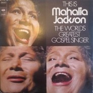 Mahalia Jackson - This Is Mahalia Jackson - The World's Greatest Gospel Singer