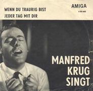 Manfred Krug - Wenn Du Traurig Bist / Jeder Tag Mit Dir