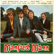 Manfred Mann - I Can't Believe What You Say / Driva Man / That's All I Ever Want From You Baby / It's Getting Late