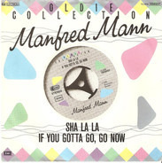 Manfred Mann - Sha La La / If You Gotta Go, Go Now