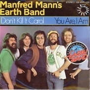 Manfred Mann's Earth Band - Don't Kill It Carol / You Are, I Am
