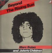 Marc Bolan And John's Children - Beyond The Rising Sun
