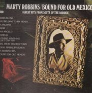 Marty Robbins - Bound for Old Mexico (Great Hits from South of the Border)