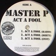 Master P - Act A Fool / Who Want Some