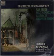 Max Reger , Felix Mendelssohn-Bartholdy , Johannes Brahms - Fantasie Und Fuge über B-A-C-H Op. 46, Sonate Für Orgel D-moll Op. 65 Nr. 6, Präludium Und Fuge G-m