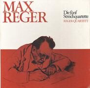 Max Reger / Reger Quartett - Die Fünf Streichquartette