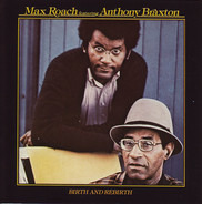 Max Roach Featuring Anthony Braxton - Birth And Rebirth