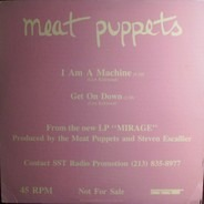 Meat Puppets - I Am A Machine / Get On Down
