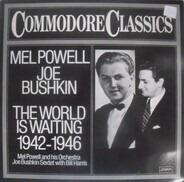 Mel Powell , Joe Bushkin - The World Is Waiting 1942 - 1946