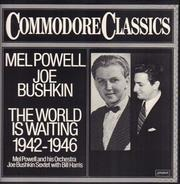 Mel Powell / Joe Bushkin - The World Is Waiting 1942-1946