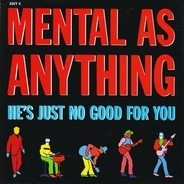Mental As Anything - He's Just No Good For You