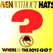 Men Without Hats - Where Do The Boys Go?