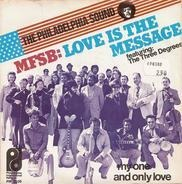 MFSB Featuring The Three Degrees - Love Is The Message /  My One And Only Love