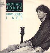 Michael Jones & The Swinglers , Michael Jones - How Could I See