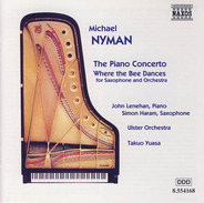 Michael Nyman , John Lenehan , Simon Haram , Ulster Orchestra , Takuo Yuasa - The Piano Concerto - Where The Bee Dances (For Saxophone And Orchestra)