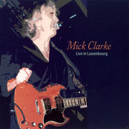Mick Clarke - Live in Luxembourg