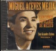 Miguel Aceves Mejia - Sus Grandes Exitos Vol. 1