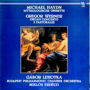 Michael Haydn / Gregor Joseph Werner - Mythologische Operette / Organ Concerto; 2 Pastorales