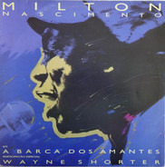 Milton Nascimento Special Guest Wayne Shorter - A Barca dos Amantes