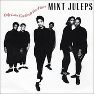 Mint Juleps - Only Love Can Break Your Heart