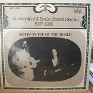 Mississippi Sheiks & Beale Street Sheiks - Sittin' On Top Of The World 1927-1932