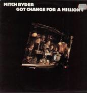 Mitch Ryder - Got Change for a Million?
