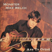 Monster Mike Welch - Axe to Grind