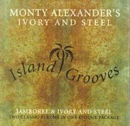 Monty Alexander's Ivory and Steel - Island Grooves