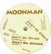 Moonman - Don't Be Afraid