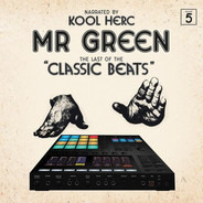 """Mr. Green - The Last Of The """"Classic Beats"""" - Narrated By Kool Herc (Volume 5)"""