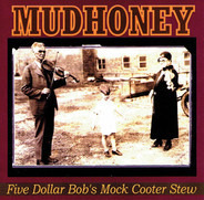 Mudhoney - Five Dollar Bob's Mock Cooter Stew