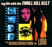 My Life With the Thrill Kill Kult - The Reincarnation of Luna