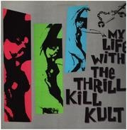My Life With The Thrill Kill Kult - My Life With The Thrill Kill Kult
