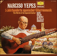 Narciso Yepes - Gaspar Sanz • Padre Antonio Soler • Isaac Albéniz • Manuel De Falla • Joaquín Rodri - 5 Jahrhunderte Spanischer Gitarrenmusik • The World Of The Spanish Guitar