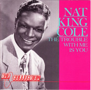 Nat King Cole - The Trouble With Me Is You