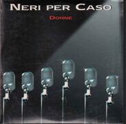 Neri Per Caso - Donne
