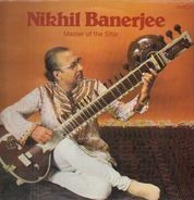 Nikhil Banerjee - Nikhil Banerjee - Master Of The Sitar