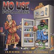 No Use For A Name - ¡Leche Con Carne!