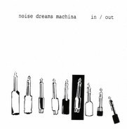 Noise Dreams Machina - In / Out