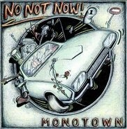 No Not Now! - Monotown